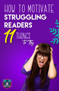 Wondering how to motivate struggling readers? Try these 11 things today. Article from Reading and Writing Haven.